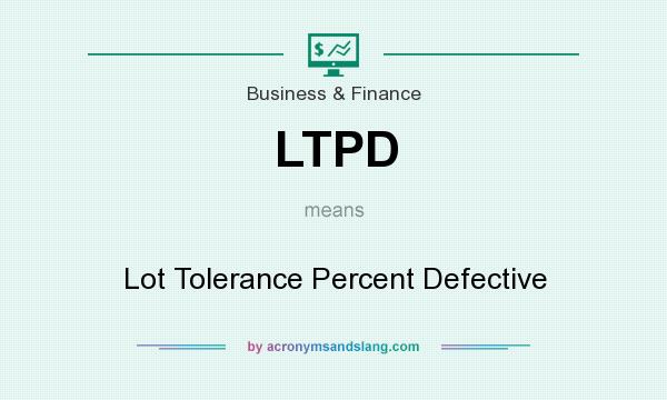 What does LTPD mean? It stands for Lot Tolerance Percent Defective