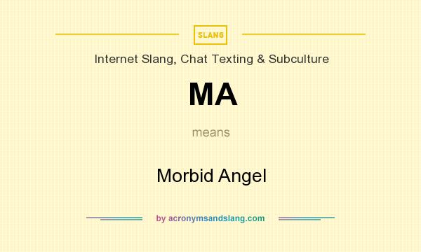 What does MA mean? It stands for Morbid Angel