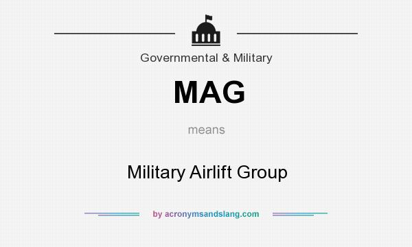 What does MAG mean? It stands for Military Airlift Group