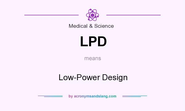 What does LPD mean? It stands for Low-Power Design