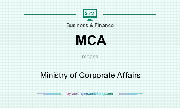 What does MCA mean? It stands for Ministry of Corporate Affairs