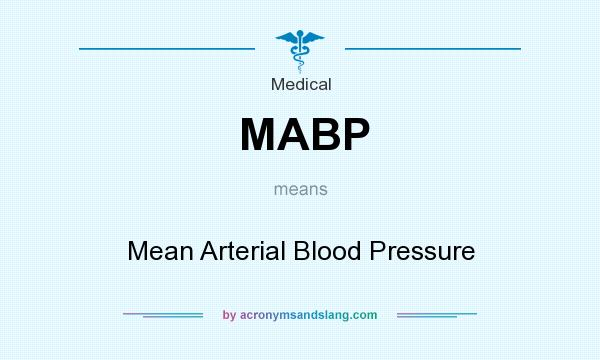 What does MABP mean? It stands for Mean Arterial Blood Pressure