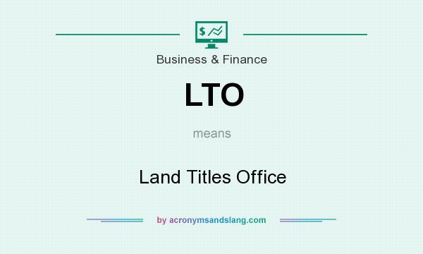 What does LTO mean? It stands for Land Titles Office