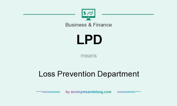 What does LPD mean? It stands for Loss Prevention Department