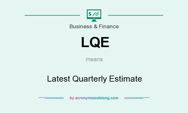 What does LQE mean? It stands for Latest Quarterly Estimate