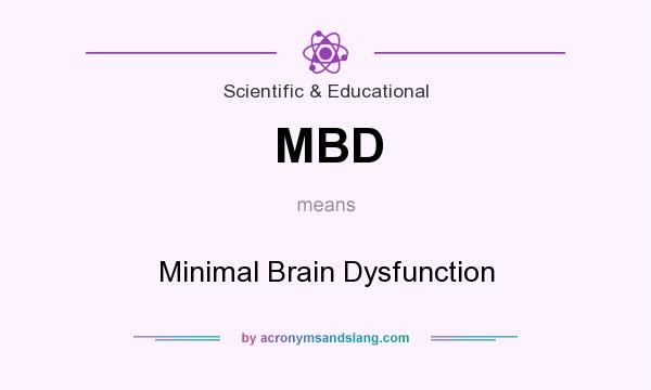 What does MBD mean? It stands for Minimal Brain Dysfunction