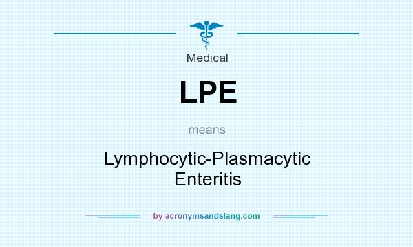 What does LPE mean? It stands for Lymphocytic-Plasmacytic Enteritis