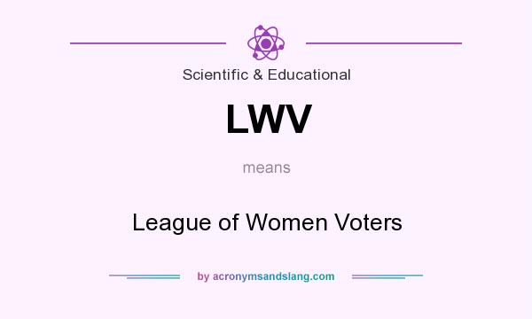 What does LWV mean? It stands for League of Women Voters