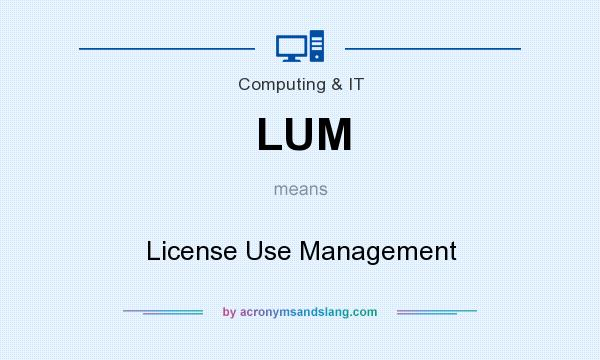What does LUM mean? It stands for License Use Management