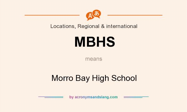 What does MBHS mean? It stands for Morro Bay High School