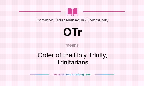What does OTr mean? It stands for Order of the Holy Trinity, Trinitarians