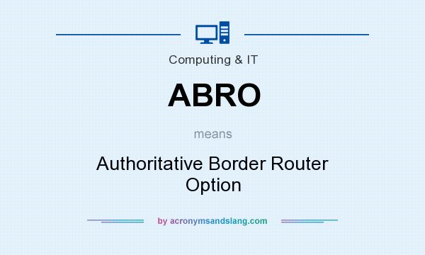 What does ABRO mean? It stands for Authoritative Border Router Option