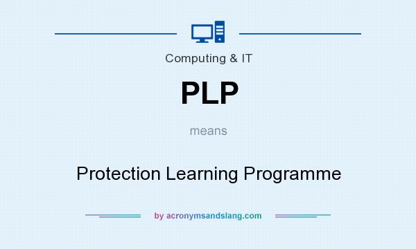 What does PLP mean? It stands for Protection Learning Programme