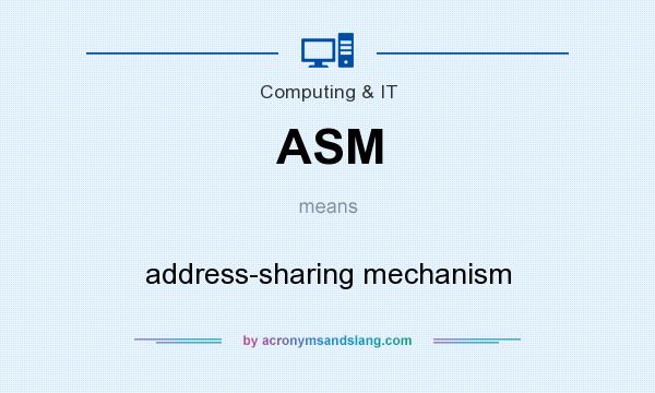 What does ASM mean? It stands for address-sharing mechanism
