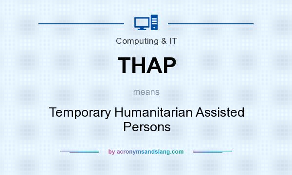 What does THAP mean? It stands for Temporary Humanitarian Assisted Persons