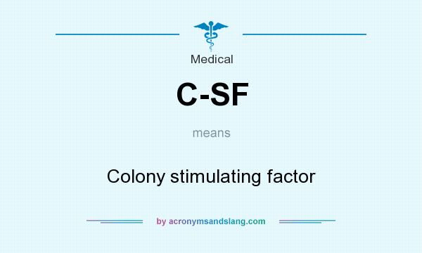 What does C-SF mean? It stands for Colony stimulating factor