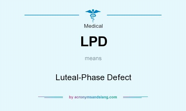 What does LPD mean? It stands for Luteal-Phase Defect