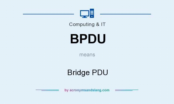 What does BPDU mean? It stands for Bridge PDU