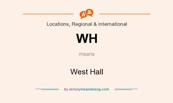 What does WH mean? It stands for West Hall