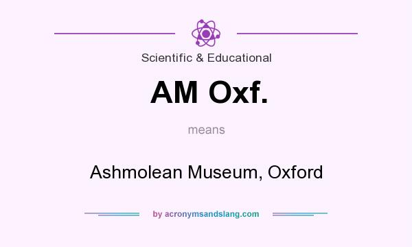 What does AM Oxf. mean? It stands for Ashmolean Museum, Oxford