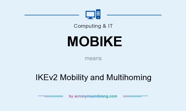 What does MOBIKE mean? It stands for IKEv2 Mobility and Multihoming