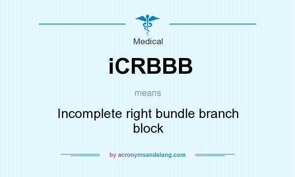 What does iCRBBB mean? It stands for Incomplete right bundle branch block