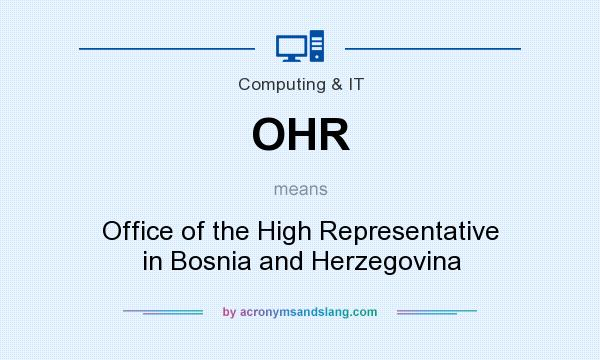 What does OHR mean? It stands for Office of the High Representative in Bosnia and Herzegovina