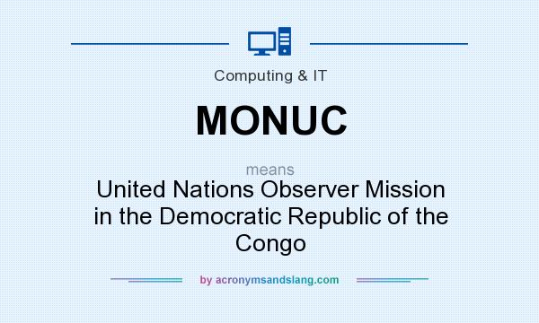 What does MONUC mean? It stands for United Nations Observer Mission in the Democratic Republic of the Congo