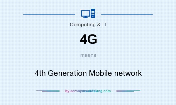 What does 4G mean? It stands for 4th Generation Mobile network