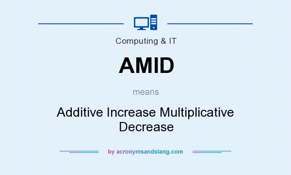 What does AMID mean? It stands for Additive Increase Multiplicative Decrease