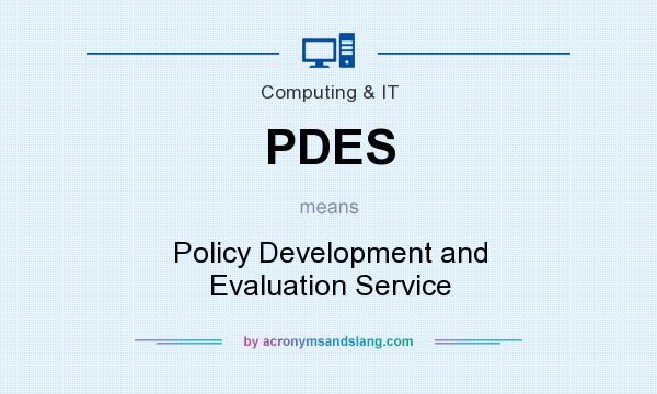 What does PDES mean? It stands for Policy Development and Evaluation Service