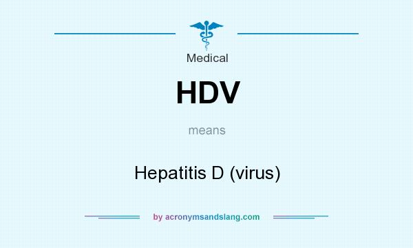 What does HDV mean? It stands for Hepatitis D (virus)