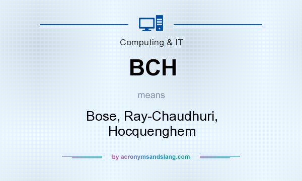 What does BCH mean? It stands for Bose, Ray-Chaudhuri, Hocquenghem