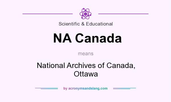 What does NA Canada mean? It stands for National Archives of Canada, Ottawa