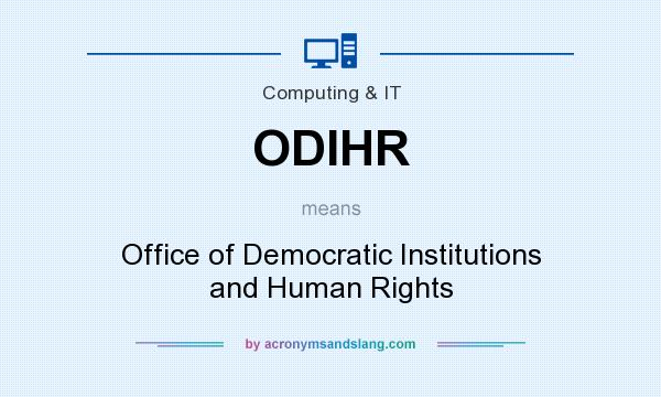 What does ODIHR mean? It stands for Office of Democratic Institutions and Human Rights