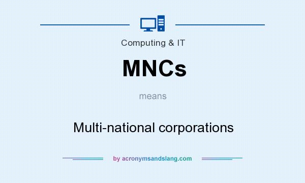 What does MNCs mean? It stands for Multi-national corporations