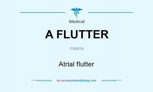 What does A FLUTTER mean? It stands for Atrial flutter
