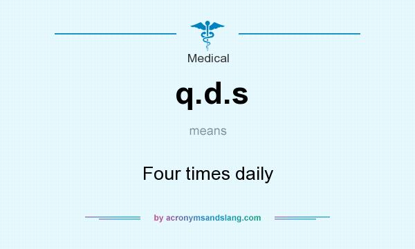 What does q.d.s mean? It stands for Four times daily