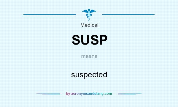 What does SUSP mean? It stands for suspected