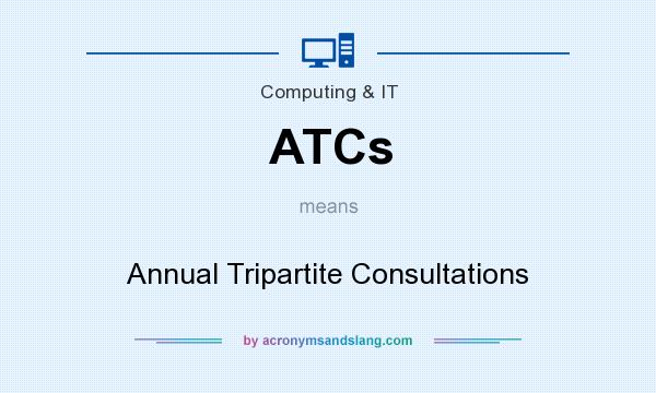 What does ATCs mean? It stands for Annual Tripartite Consultations