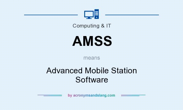 What does AMSS mean? It stands for Advanced Mobile Station Software
