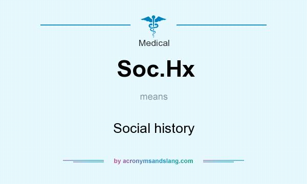What does Soc.Hx mean? It stands for Social history