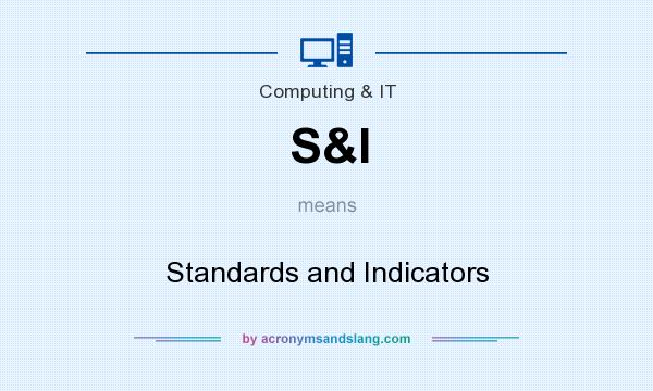 What does S&I mean? It stands for Standards and Indicators