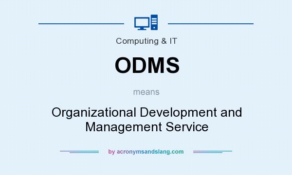 What does ODMS mean? It stands for Organizational Development and Management Service