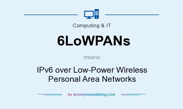 What does 6LoWPANs mean? It stands for IPv6 over Low-Power Wireless Personal Area Networks