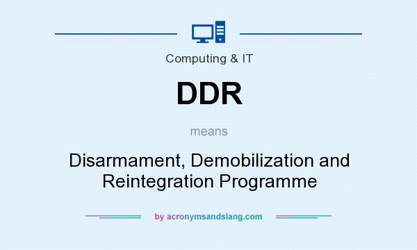 What does DDR mean? It stands for Disarmament, Demobilization and Reintegration Programme