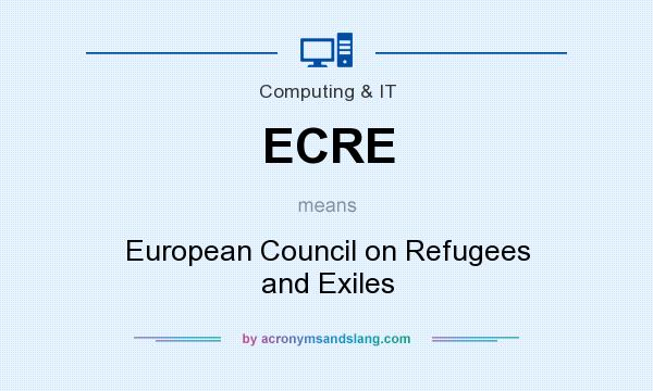 What does ECRE mean? It stands for European Council on Refugees and Exiles
