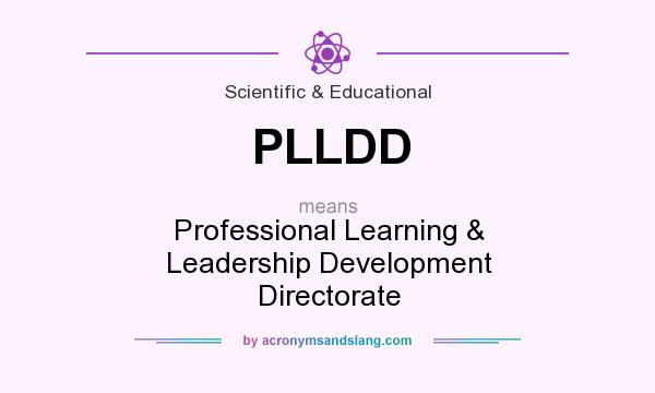 What does PLLDD mean? It stands for Professional Learning & Leadership Development Directorate