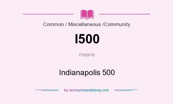 What does I500 mean? It stands for Indianapolis 500