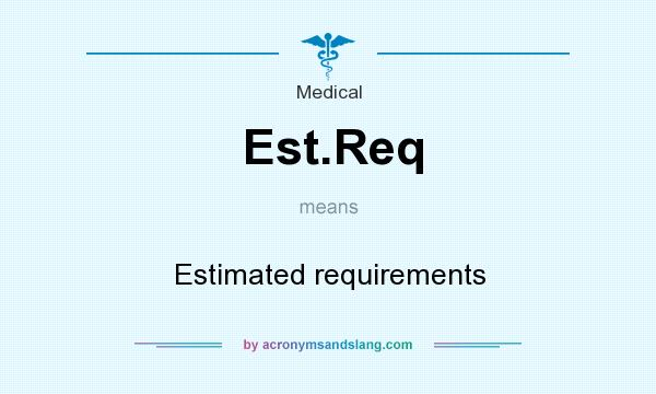 What does Est.Req mean? It stands for Estimated requirements
